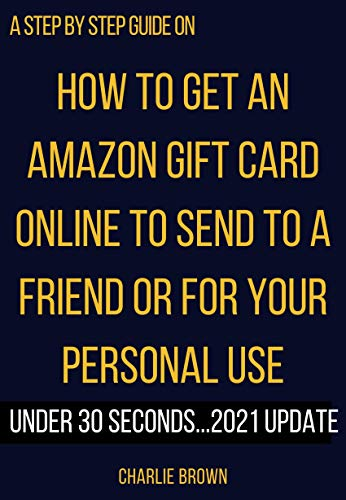 How to get an Amazon Gift card: The step by step instructions with clear screenshots on how to handle Amazon Gift Card purchase online to send to a friend ... Smart Guides/Techniques) (English Edition)