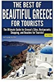 The Best of Beautiful Greece for Tourists: The Ultimate Guide for Greece's Sites, Restaurants, Shopping, and Beaches for Tourists!