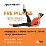 Pilates Übungen - Pre Pilates: Wertvolle Basics in Theorie und Praxis für den optimalen Einstieg in die Pilates Methode
