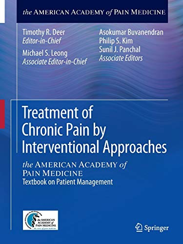 Compare Textbook Prices for Treatment of Chronic Pain by Interventional Approaches: the AMERICAN ACADEMY of PAIN MEDICINE Textbook on Patient Management 2015 Edition ISBN 0001493918230 by Deer, Timothy R.,Leong, Michael S.,Buvanendran, Asokumar,Kim, Philip S.,Panchal, Sunil J.