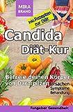 Candida Diät-Kur: Befreie deinen Körper von Darmpilzen! Ursachen - Symptome - Behandlung - Inkl....