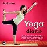 Yoga Diario: Secuencias de asanas para hacer en casa y mejorar la forma física, desarrollar la fuerza y restaurar el organismo