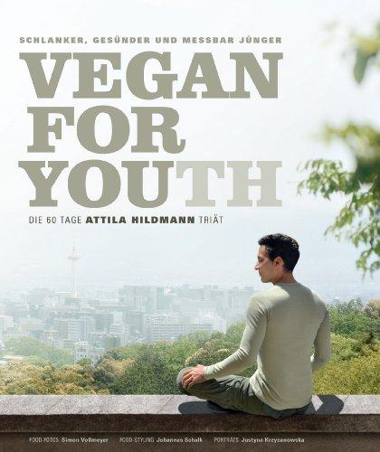 Vegan for Youth. Die Attila Hildmann Triät. Schlanker, gesünder und messbar jünger in 60 Tagen