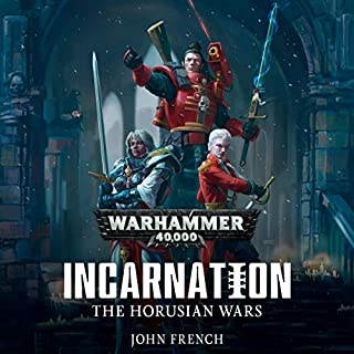 Horusian Wars: Incarnation     Warhammer 40,000              Written by:                                                                                                                                 John French                               Narrated by:                                                                                                                                 John Banks                      Length: 10 hrs and 2 mins     1 rating     Overall 4.0