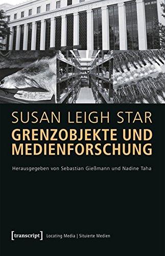 Grenzobjekte und Medienforschung: (hg. von Sebastian Gießmann und Nadine Taha) (Locating Media/Situierte Medien)