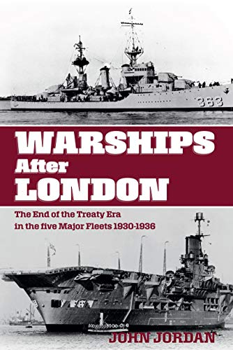 Warships After London: The End of the Treaty Era in the Five Major Fleets, 1930–1936 (English Edition)