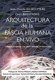 Arquitectura de la Fascia Humana en Vivo. La matriz extracelular y las células reveladas con endoscopia. Con DVD-ROM
