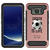 [NickyPrints] Rose Gold Hybrid Case for Galaxy S8 Active  - Soccer Is Life Soccer Quote Girls Teens Design Printed with Embossed Effect - Unique Dual Layer Full Protection Shockproof Back Cover