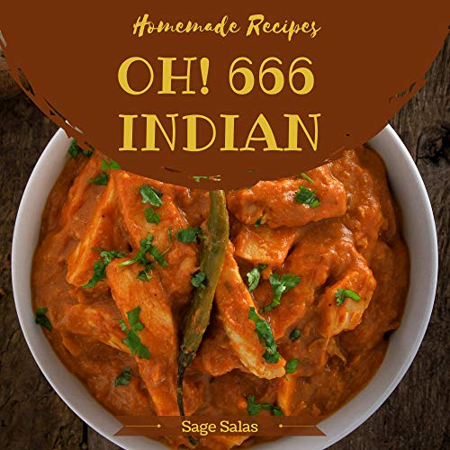 Oh! 666 Homemade Indian Recipes: Best-ever Homemade Indian Cookbook for Beginners (English Edition)