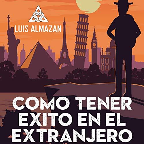 El camino al éxito en el extranjero: La última frontera está en tu mente [The Road to Success Abroad: The Last Frontier Is in Your Mind] audiobook cover art