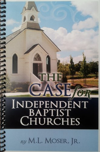 The Case for Independent Baptist Churches