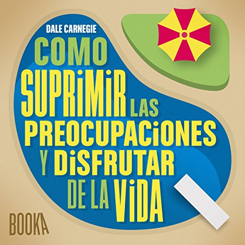 Como Suprimir las Preocupaciones y Disfrutar de la Vida [Stop Worrying and Start Living] audiobook cover art