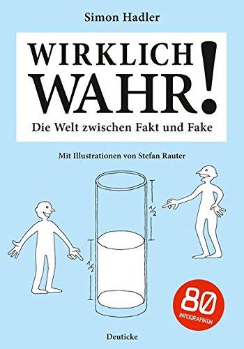 Wirklich wahr!: Die Welt zwischen Fakt und Fake