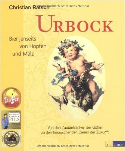 Urbock: Bier jenseits von Hopfen und Malz. Von den ZaubertrŠnken der Gštter zu den berauschenden Bieren der Zukunft ( 29. September 2009 )