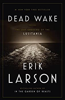 Dead Wake: The Last Crossing of the Lusitania by [Erik Larson]