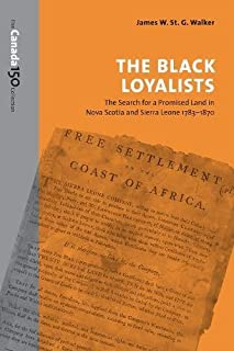 The Black Loyalists: The Search for a Promised Land in Nova Scotia and Sierra Leone, 1783-1870