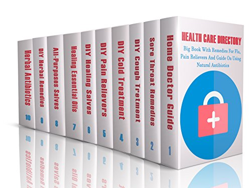 Health Care Directory: Big Book With Remedies For Flu, Pain Relievers And Guide On Using Natural Antibiotics: (Alternative Medicine, Natural Healing, Medicinal Herbs, Herbal Antibiotics, Holism)