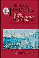 Sir Harry Parkes: British Representative in Japan 1865-1883 (Meiji Japan Series, No 2)