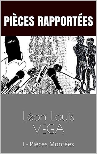 Léon Louis VEGA: I - Pièces Montées (French Edition)