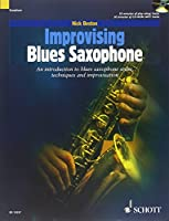 Improvising Blues Saxophone: An Introduction to Blues Saxophone Styles, Techniques and Improvisation Including Transpositions of All Pieces for Tenor Saxophone (Schott Popstyles)