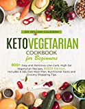 Keto Vegetarian Cookbook for Beginners: 800+ Easy and Delicious Low-Carb, High Fat Vegetarian Recipes, #2020 Edition. Includes A 365 Diet Meal Plan, Nutritional Facts and Grocery Shopping Tips