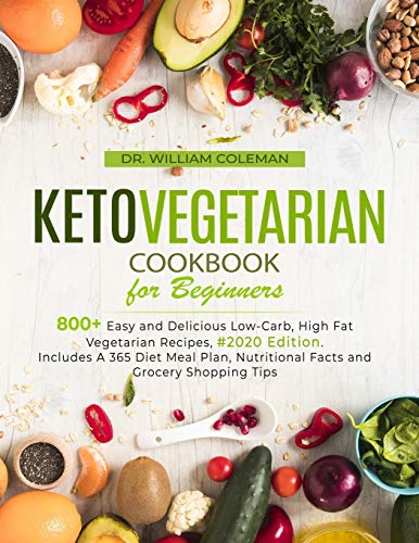 Keto Vegetarian Cookbook for Beginners: 800+ Easy and Delicious Low-Carb, High Fat Vegetarian...
