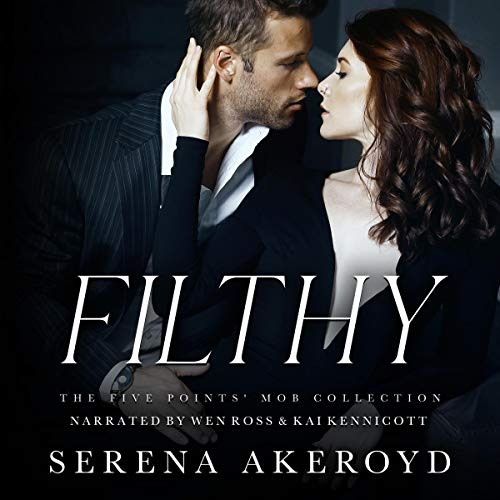 Filthy: An Age Gap, Anti-Hero, Mafia Romance: The Five Points' Mob Collection, Book 1