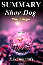Summary - Shoe Dog: By Phil Knight - A Memoir by the Creator of Nike