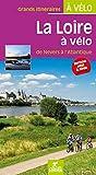La Loire a Velo de Nevers à l'atlantique Grands Itineraires