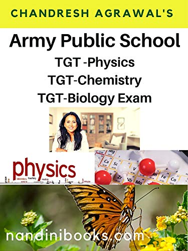 Army Public School TGT Physics/TGT Chemistry/TGT Biology Exam: All Sections Of The Exam Covered (English Edition)