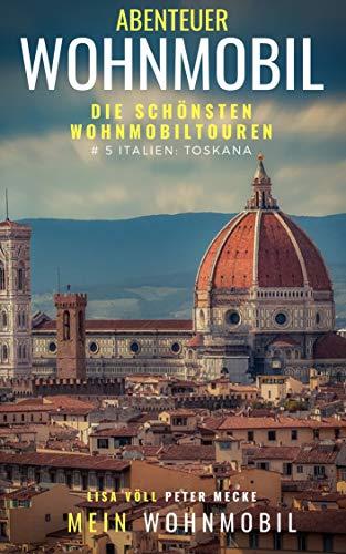 ABENTEUER WOHNMOBIL: Die schönsten Wohnmobilrouten: # 5 Italien: Toskana