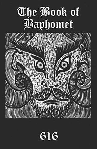 The Book of Baphomet: A wild excursion into Eliphas Levi's image, the Black Man of the Witches' Sabbat and all things diabolically goatish!: 4