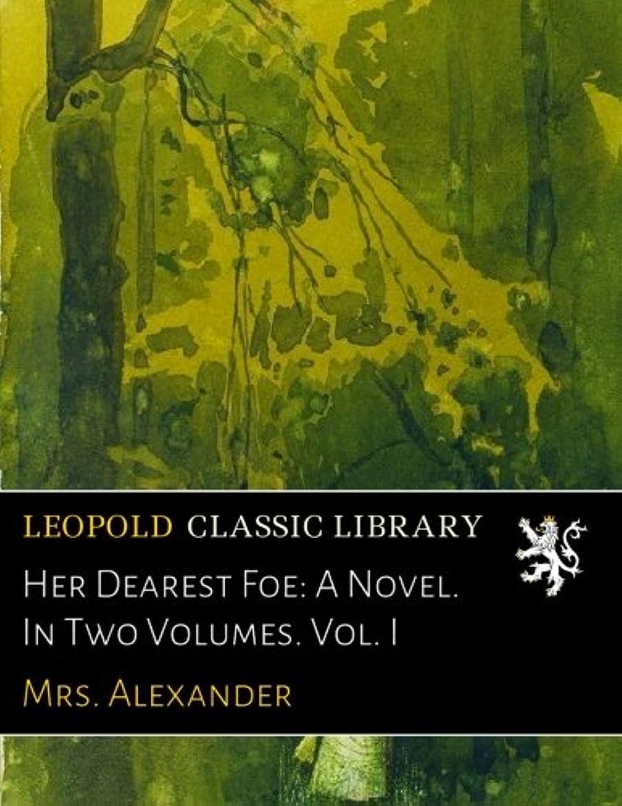 命令的ホップ信号Her Dearest Foe: A Novel. In Two Volumes. Vol. I