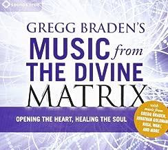 Gregg Braden's Music from the Divine Matrix: Opening the Heart, Healing the Soul