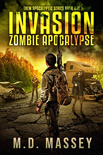 Invasion: Zombie Apocalypse (THEM Post-Apocalyptic Series Book 1) by [M.D. Massey]