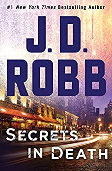 Secrets in Death: An Eve Dallas Novel (In Death, Book 45) by [J. D. Robb]