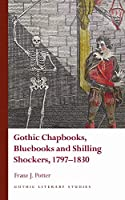 Gothic Chapbooks, Bluebooks and Shilling Shockers, 1797–1830 (Gothic Literary Studies)