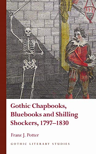 Compare Textbook Prices for Gothic Chapbooks, Bluebooks and Shilling Shockers, 1797–1830 Gothic Literary Studies Illustrated Edition ISBN 9781786836700 by Potter, Franz J.