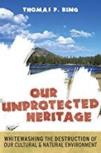Our Unprotected Heritage: Whitewashing the Destruction of our Cultural and Natural Environment