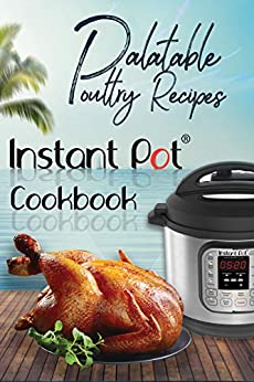Palatable Poultry Recipes: Instant Pot Cookbook (Instant Pot Cooking 2) by [David Maxwell]