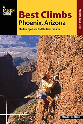 Best Climbs Phoenix, Arizona: The Best Sport and Trad Routes in the Area (Best Climbs Series) (English Edition)