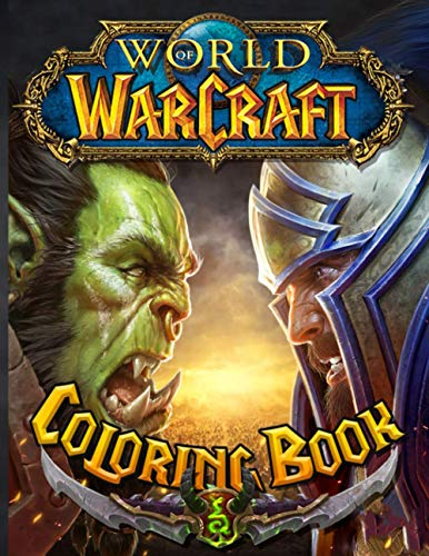 World Of Warcraft Coloring Book: World Of Warcraft Coloring Books For Adults, Boys, Girls (Stress Relieving For Anyone)