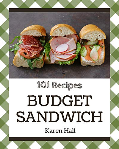 101 Budget Sandwich Recipes: A Budget Sandwich Cookbook You Won't be Able to Put Down (English Edition)