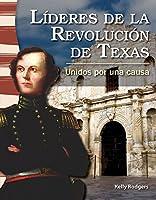 Lideres de la Revolucion de Texas (Leaders in the Texas Revolution) (Spanish Version) (La Historia de Texas (Texas History)): Unidos Por Una Causa (United for a Cause) 1433372142 Book Cover