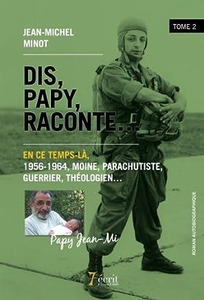 Dis, Papy, raconte..., Tome 2 : En ce temps-là, 1956-1964, moine, parachutiste, guerrier, théologien...