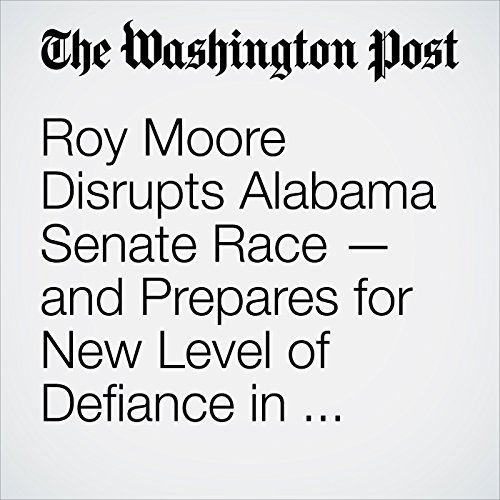 Roy Moore Disrupts Alabama Senate Race — and Prepares for New Level of Defiance in Washington copertina