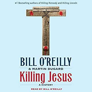 Killing Jesus     A History              By:                                                                                                                                 Bill O'Reilly,                                                                                        Martin Dugard                               Narrated by:                                                                                                                                 Bill O'Reilly                      Length: 6 hrs and 22 mins     6,422 ratings     Overall 4.5