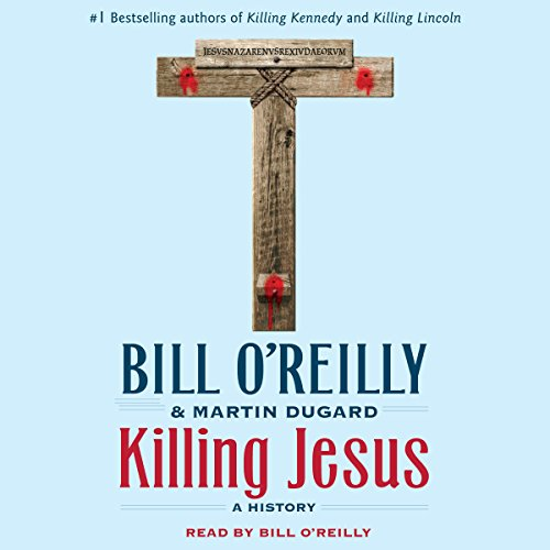 Killing Jesus     A History              By:                                                                                                                                 Bill O'Reilly,                                                                                        Martin Dugard                               Narrated by:                                                                                                                                 Bill O'Reilly                      Length: 6 hrs and 22 mins     6,419 ratings     Overall 4.5