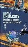 Dominer le monde ou sauver la planète ? de Noam CHOMSKY ,Paul CHEMLA (Traduction) ( 5 septembre 2005 )
