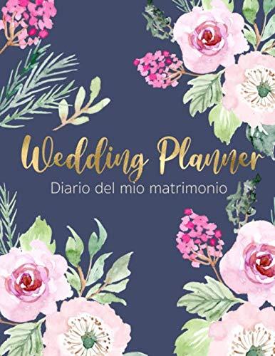 Wedding Planner - Diario del mio Matrimonio: Per organizzare in ogni dettaglio e senza stress il grande giorno. Con checklists mensili e settimanali, ... fornitori e molto altro. Edizione Italiana